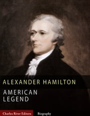 American Legends: The Life of Alexander Hamilton ebook by Charles River Editors