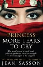 Princess More Tears to Cry eBook by Jean Sasson
