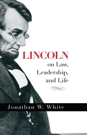Lincoln on Law, Leadership, and Life ebook by Jonathan White