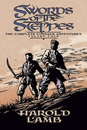 Swords of the Steppes - The Complete Cossack Adventures, Volume Four ebook by Harold Lamb,Howard Andrew Jones,Barrie Tait Collins