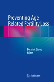 Preventing Age Related Fertility Loss ebook by Dominic Stoop
