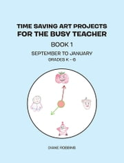 Time Saving Art Projects for the Busy Teacher - Book 1 ebook by Diane Robbins