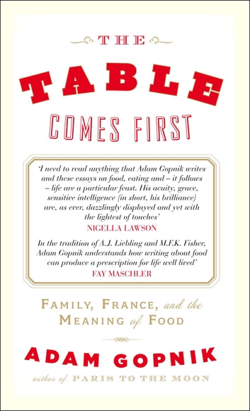 The Table Comes First ebook by Adam Gopnik