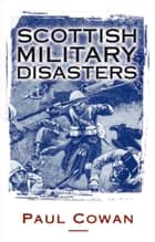 Scottish Military Disasters ebook by Paul Cowan