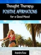Thought Therapy: Positive Affirmations for a Good Mood ebook by Anandra Rose