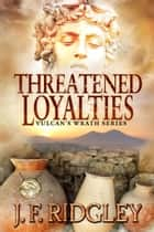 Threatened Loyalties ebook by JF Ridgley