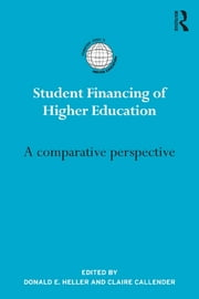 Student Financing of Higher Education - A comparative perspective ebook by Donald E. Heller,Claire Callender