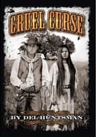 Cruel Curse ebook by Del Huntsman