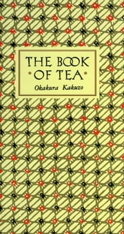 The Book of Tea - Classic Edition ebook by Okakura Kakuzo