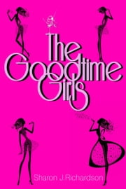 The Goodtime Girls ebook by Sharon J. Richardson