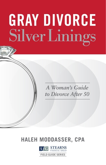 Gray Divorce, Silver Linings - A Woman's Guide to Divorce After 50 ebook by Haleh Moddasser