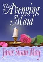 The Avenging Maid ebook by Janis Susan May