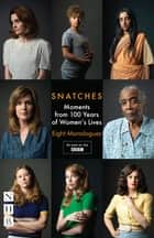 Snatches: Moments from 100 Years of Women's Lives (NHB Modern Plays) - Eight Monologues ebook by Vicky Featherstone, Abi Morgan, Theresa Ikoko,...