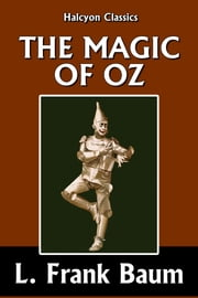 The Magic of Oz by L. Frank Baum [Wizard of Oz #13] ebook by L. Frank Baum