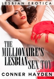 The Millionaire's Lesbian Sex Toy: Lesbian Erotica ebook by Conner Hayden