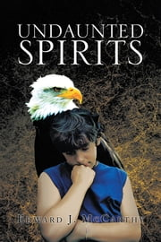 UNDAUNTED SPIRITS ebook by Edward J. McCarthy