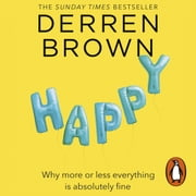 Happy - Why More or Less Everything is Absolutely Fine Audiolibro by Derren Brown
