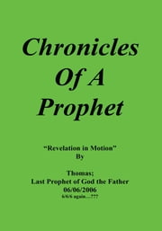 Chronicles Of A Prophet - Revelation In Motion ebook by Thomas Last Prophet of God the Father
