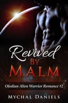 Revived By Malm - Olodian Alien Warrior Romance, #2 eBook by Mychal Daniels