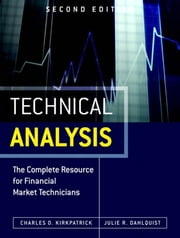 Technical Analysis: The Complete Resource for Financial Market Technicians ebook by Kirkpatrick, Charles D., II