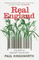Real England - The Battle Against The Bland ebook by Paul Kingsnorth