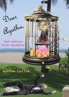 Dear Agatha, Bad Advice From Paradise ebook by Agatha Callie