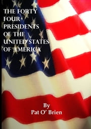 The Forty Four Presidents of The United States of America ebook by Pat  O'Brien