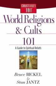 World Religions and Cults 101 - A Guide to Spiritual Beliefs ebook by Bruce Bickel,Stan Jantz