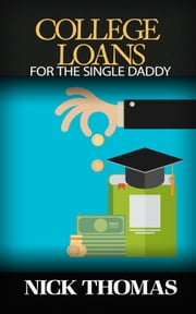 College Loans For The Single Daddy ebook by Nick Thomas