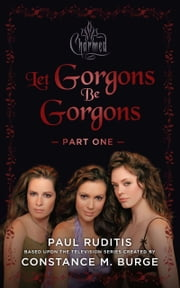 Charmed: Let Gorgons Be Gorgons Part 1 ebook by Paul Ruditis