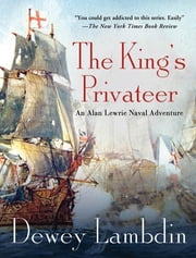 The King's Privateer - An Alan Lewrie Naval Adventure ebook by Dewey Lambdin