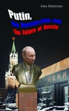 Putin, the Russian Elite, and the Future of Russia ebook by Alex Markman