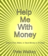 Help Me With Money: How to Find, Make, or Save Money in 30 Days ebook by Pete Walkey