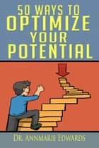 50 Ways to Optimize Your Potential ebook by Annmarie Edwards