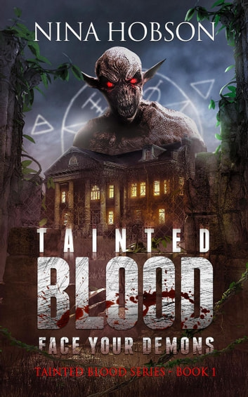 Tainted Blood: Face Your Demons - Tainted Blood Series, #1 ebook by Nina Hobson