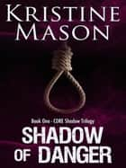 Shadow of Danger ebook by Kristine Mason