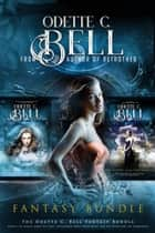 Odette C. Bell Fantasy Bundle ebook by Odette C. Bell
