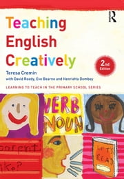 Teaching English Creatively ebook by Teresa Cremin