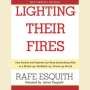 Lighting Their Fires - How Parents and Teachers Can Raise Extraordinary Kids in a Mixed-up, Muddled-up, Shook-up World audiobook by Rafe Esquith