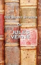 The Short Stories Of Jules Verne ebook by Jules Verne