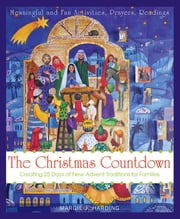 Christmas Countdown - Creating 25 Years of New Advent Traditions for Families eBook by Margie Harding