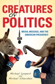 Creatures of Politics - Media, Message, and the American Presidency ebook by Michael Lempert,Michael Silverstein