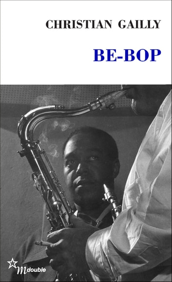 Be-Bop ebook by Christian Gailly