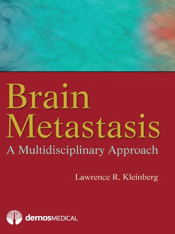 Brain Metastasis - A Multidisciplinary Approach ebook by Lawrence R. Kleinberg, MD,Dr. Lawrence Kleinberg