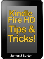 Tips and Tricks on Kindle Fire HD ebook by James J. Burton