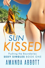 Sun Kissed - Pushing the Boundaries: Sexy Singles #1 ebook by Amanda Abbott