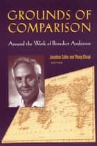 Grounds of Comparison - Around the Work of Benedict Anderson eBook by Pheng Cheah, Jonathan Culler