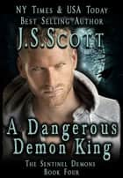 A Dangerous Demon King - The Sentinel Demons, Book 4 ebook by J. S. Scott