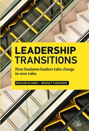 Leadership Transitions - How Business Leaders Take Charge in New Roles ebook by Richard Elsner,Bridget Farrands