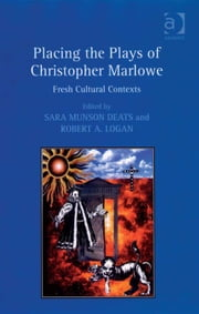 Placing the Plays of Christopher Marlowe - Fresh Cultural Contexts ebook by Professor Sara Munson Deats,Professor Robert A Logan